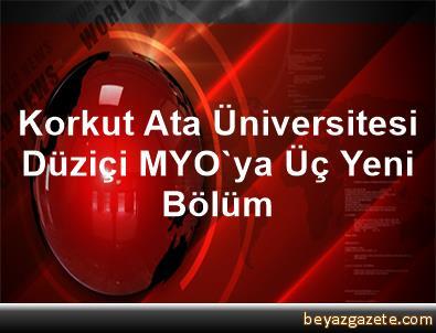 Korkut Ata Üniversitesi Düziçi MYO'ya Üç Yeni Bölüm