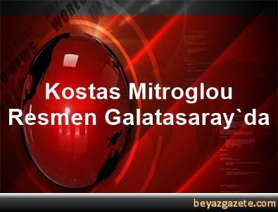 Kostas Mitroglou Resmen Galatasaray'da