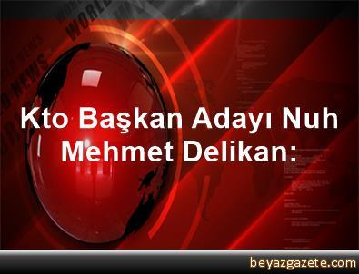 Kto Başkan Adayı Nuh Mehmet Delikan: