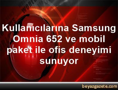 Kullanıcılarına Samsung Omnia 652 ve mobil paket ile ofis deneyimi sunuyor