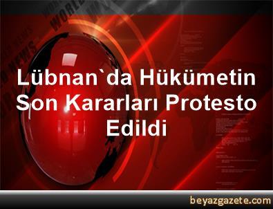 Lübnan'da Hükümetin Son Kararları Protesto Edildi