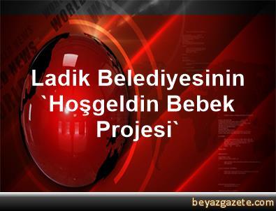 Ladik Belediyesinin 'Hoşgeldin Bebek Projesi'