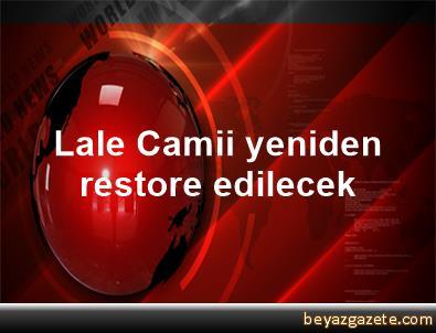 Lale Camii yeniden restore edilecek