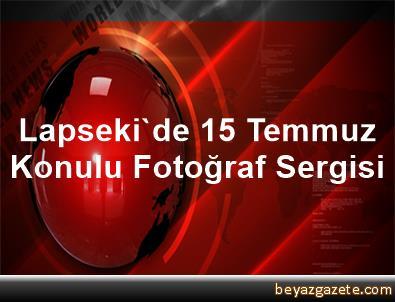 Lapseki'de 15 Temmuz Konulu Fotoğraf Sergisi
