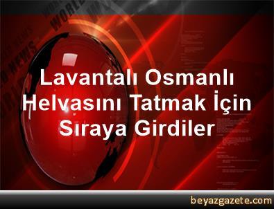 Lavantalı Osmanlı Helvasını Tatmak İçin Sıraya Girdiler
