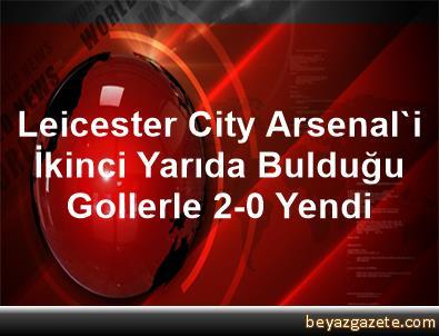 Leicester City, Arsenal'i İkinci Yarıda Bulduğu Gollerle 2-0 Yendi