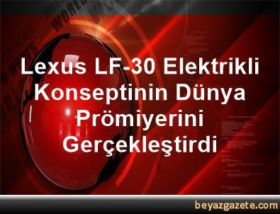 Lexus, LF-30 Elektrikli Konseptinin Dünya Prömiyerini Gerçekleştirdi