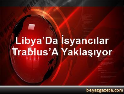 Libya'Da İsyancılar Trablus'A Yaklaşıyor