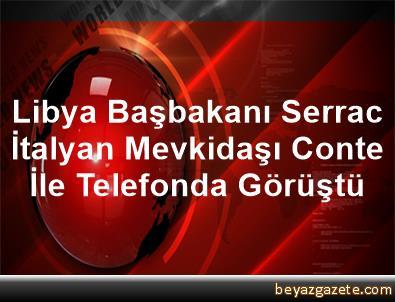 Libya Başbakanı Serrac, İtalyan Mevkidaşı Conte İle Telefonda Görüştü