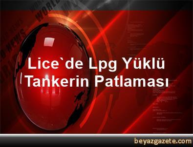 Lice'de Lpg Yüklü Tankerin Patlaması
