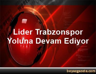 Lider Trabzonspor Yoluna Devam Ediyor