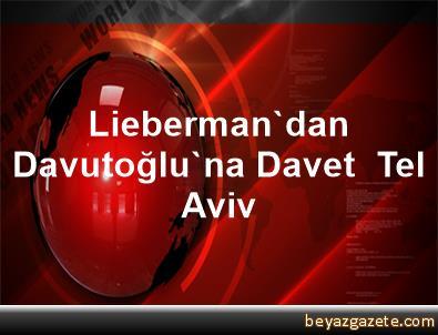 Lieberman'dan Davutoğlu'na Davet  Tel Aviv