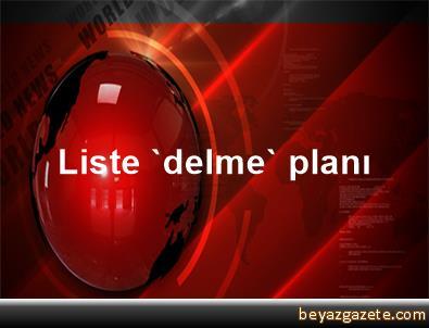 Liste 'delme' planı