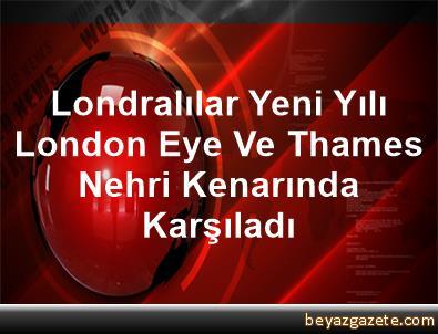 Londralılar Yeni Yılı London Eye Ve Thames Nehri Kenarında Karşıladı