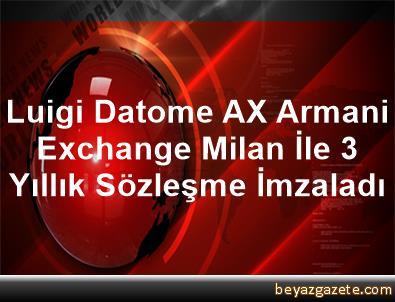 Luigi Datome, AX Armani Exchange Milan İle 3 Yıllık Sözleşme İmzaladı