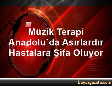Müzik Terapi Anadolu'da Asırlardır Hastalara Şifa Oluyor