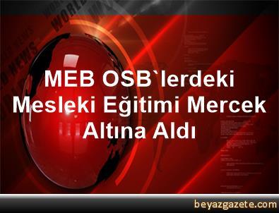 MEB, OSB'lerdeki Mesleki Eğitimi Mercek Altına Aldı