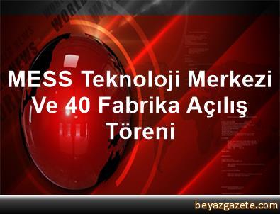 MESS Teknoloji Merkezi Ve 40 Fabrika Açılış Töreni