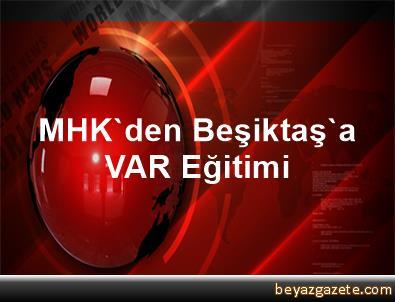 MHK'den Beşiktaş'a VAR Eğitimi
