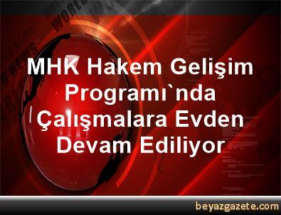 MHK Hakem Gelişim Programı'nda Çalışmalara Evden Devam Ediliyor