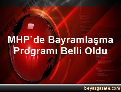MHP'de Bayramlaşma Programı Belli Oldu