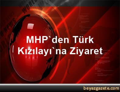 MHP'den Türk Kızılayı'na Ziyaret
