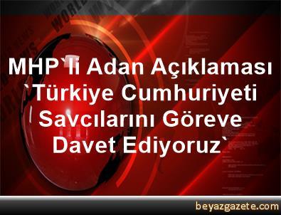 MHP'li Adan Açıklaması 'Türkiye Cumhuriyeti Savcılarını Göreve Davet Ediyoruz'