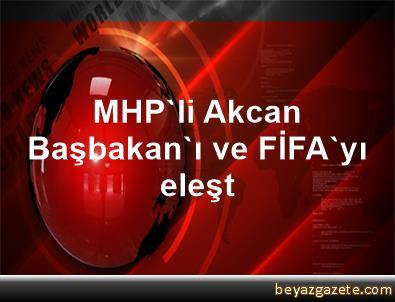 MHP'li Akcan Başbakan'ı ve FİFA'yı eleşt