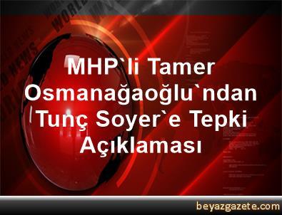 MHP'li Tamer Osmanağaoğlu'ndan Tunç Soyer'e Tepki Açıklaması