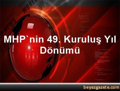 MHP'nin 49. Kuruluş Yıl Dönümü