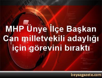 MHP Ünye İlçe Başkan Can, milletvekili adaylığı için görevini bıraktı