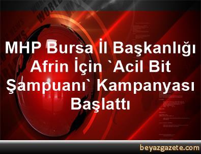 MHP Bursa İl Başkanlığı Afrin İçin 'Acil Bit Şampuanı' Kampanyası Başlattı