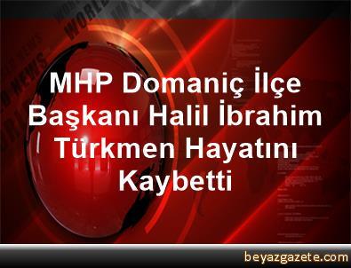 MHP Domaniç İlçe Başkanı Halil İbrahim Türkmen Hayatını Kaybetti