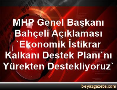 MHP Genel Başkanı Bahçeli Açıklaması 'Ekonomik İstikrar Kalkanı Destek Planı'nı Yürekten Destekliyoruz'