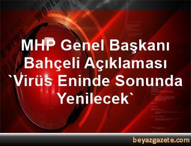 MHP Genel Başkanı Bahçeli Açıklaması 'Virüs Eninde Sonunda Yenilecek'