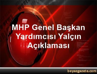 MHP Genel Başkan Yardımcısı Yalçın Açıklaması