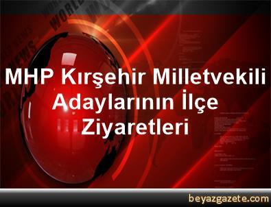 MHP Kırşehir Milletvekili Adaylarının İlçe Ziyaretleri