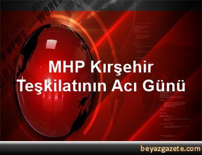 MHP Kırşehir Teşkilatının Acı Günü