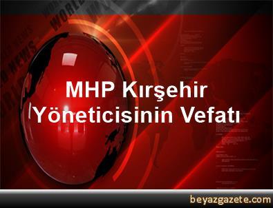 MHP Kırşehir Yöneticisinin Vefatı