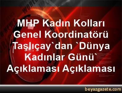 MHP Kadın Kolları Genel Koordinatörü Taşlıçay'dan 'Dünya Kadınlar Günü' Açıklaması Açıklaması