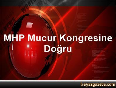 MHP Mucur Kongresine Doğru