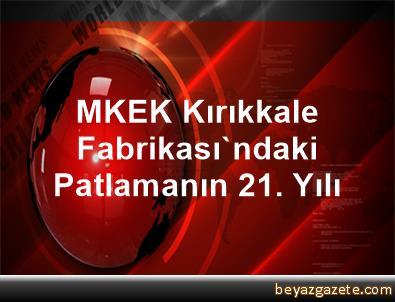 MKEK Kırıkkale Fabrikası'ndaki Patlamanın 21. Yılı