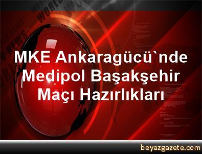MKE Ankaragücü'nde Medipol Başakşehir Maçı Hazırlıkları