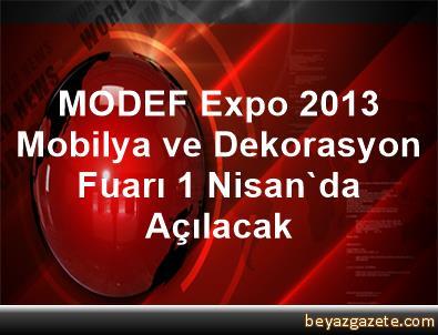 MODEF Expo 2013 Mobilya ve Dekorasyon Fuarı 1 Nisan'da Açılacak