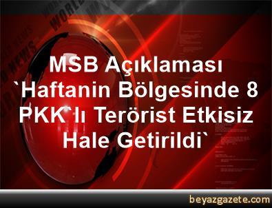MSB Açıklaması 'Haftanin Bölgesinde 8 PKK'lı Terörist Etkisiz Hale Getirildi'