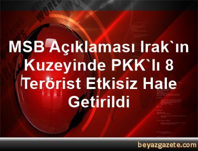 MSB Açıklaması Irak'ın Kuzeyinde PKK'lı 8 Terörist Etkisiz Hale Getirildi