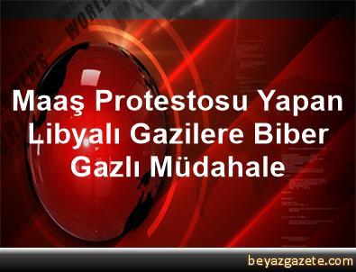 Maaş Protestosu Yapan Libyalı Gazilere Biber Gazlı Müdahale