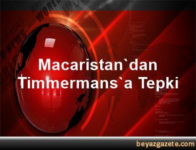 Macaristan'dan Timmermans'a Tepki