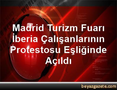 Madrid Turizm Fuarı İberia Çalışanlarının Protestosu Eşliğinde Açıldı