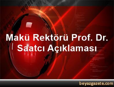 Makü Rektörü Prof. Dr. Saatcı Açıklaması